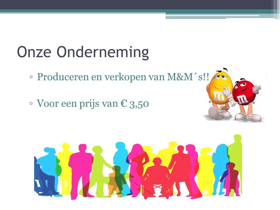 Onze Onderneming Produceren en verkopen van M&M´s!!