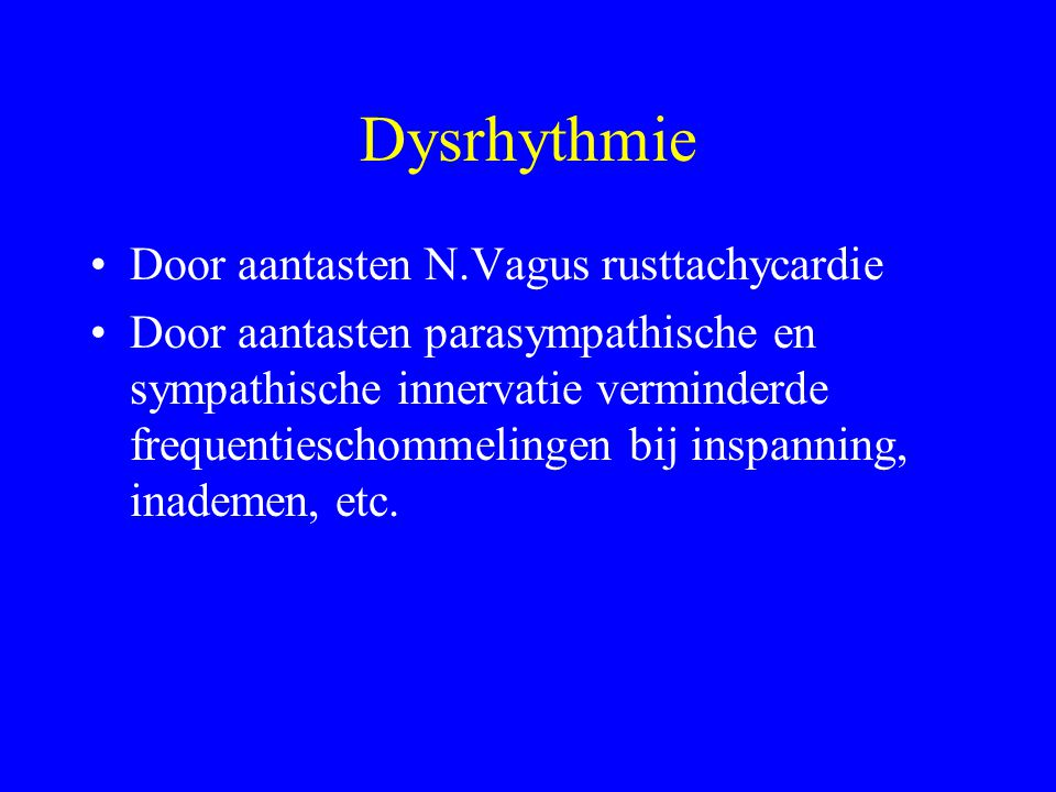 Dysrhythmie Door aantasten N.Vagus rusttachycardie