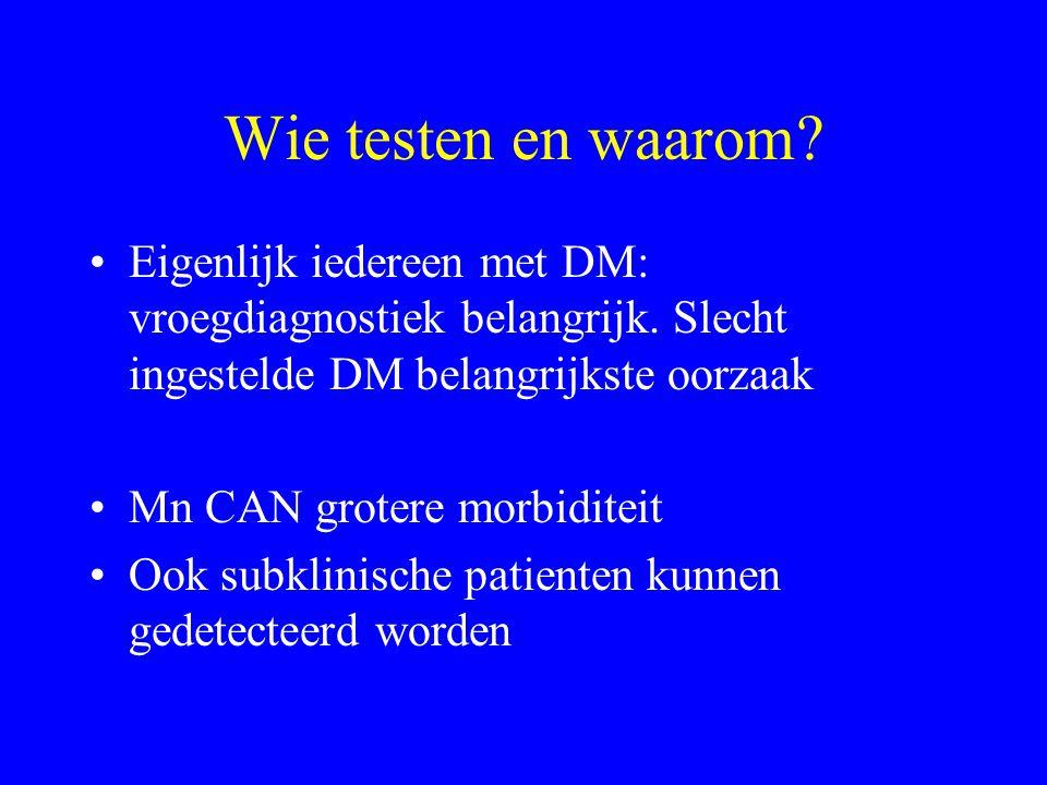 Wie testen en waarom Eigenlijk iedereen met DM: vroegdiagnostiek belangrijk. Slecht ingestelde DM belangrijkste oorzaak.
