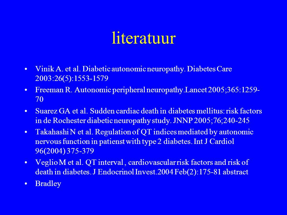 literatuur Vinik A. et al. Diabetic autonomic neuropathy. Diabetes Care 2003:26(5):1553-1579.