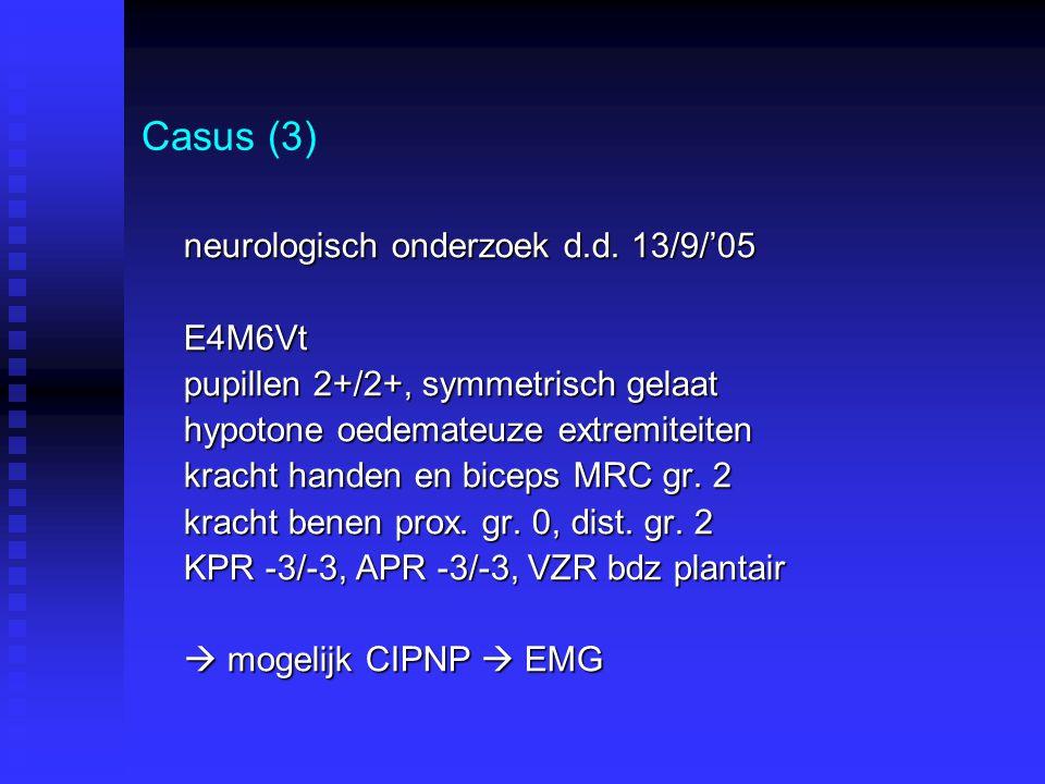 Casus (3) neurologisch onderzoek d.d. 13/9/'05 E4M6Vt