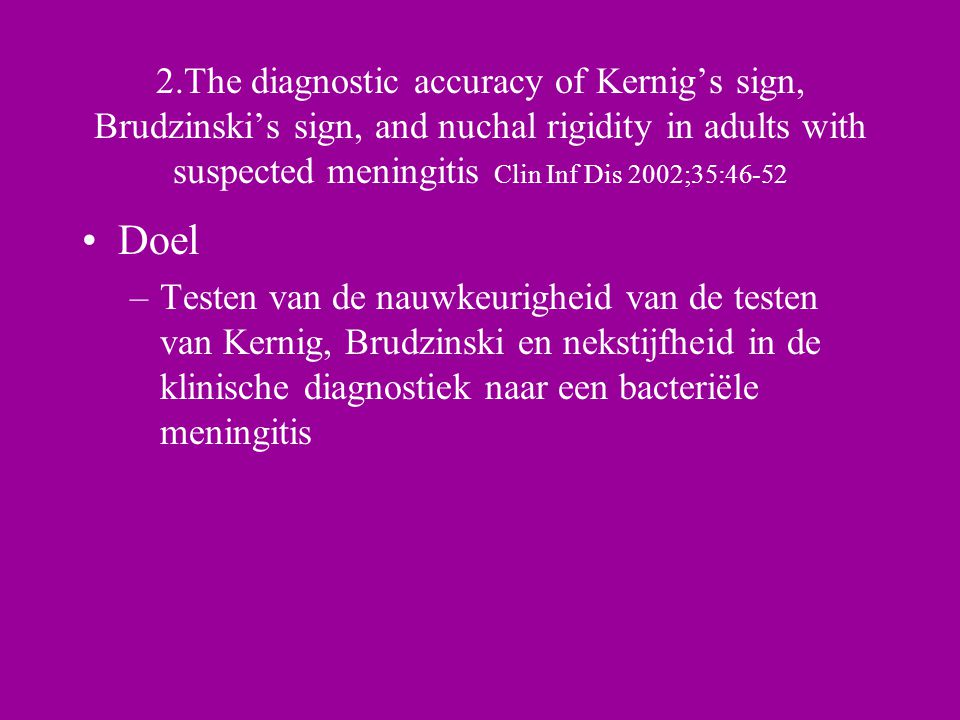 2.The diagnostic accuracy of Kernig's sign, Brudzinski's sign, and nuchal rigidity in adults with suspected meningitis Clin Inf Dis 2002;35:46-52