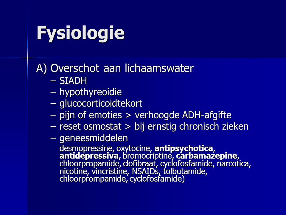 Fysiologie A) Overschot aan lichaamswater SIADH hypothyreoidie