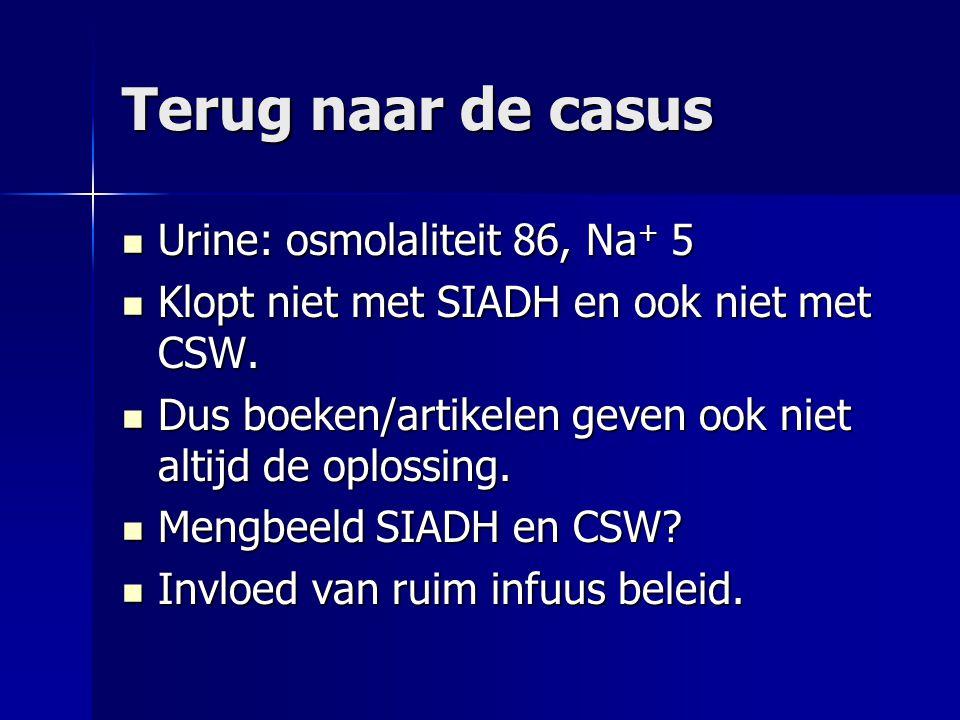 Terug naar de casus Urine: osmolaliteit 86, Na+ 5