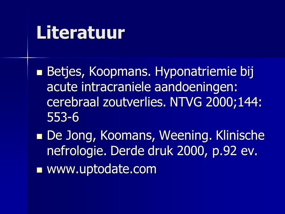 Literatuur Betjes, Koopmans. Hyponatriemie bij acute intracraniele aandoeningen: cerebraal zoutverlies. NTVG 2000;144: 553-6.