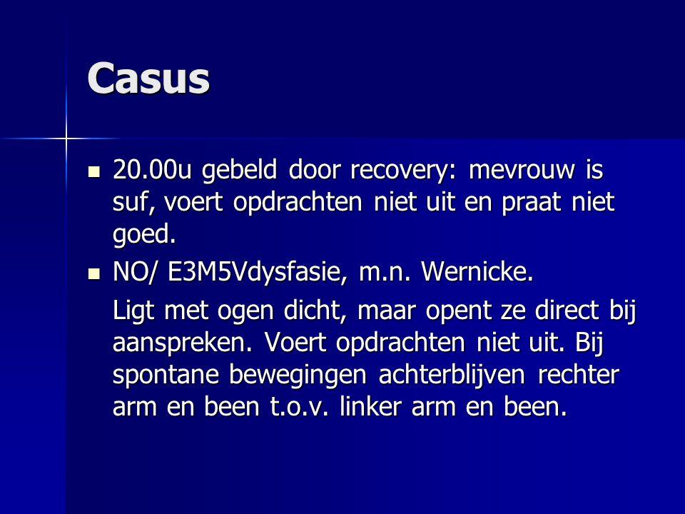 Casus 20.00u gebeld door recovery: mevrouw is suf, voert opdrachten niet uit en praat niet goed. NO/ E3M5Vdysfasie, m.n. Wernicke.
