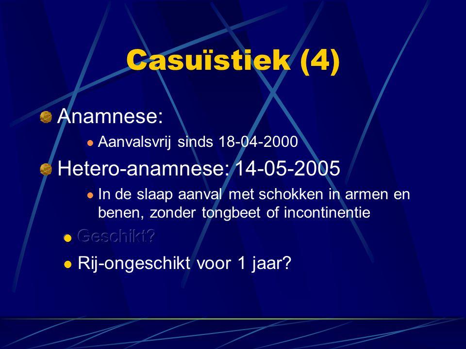 Casuïstiek (4) Anamnese: Hetero-anamnese: 14-05-2005 Geschikt