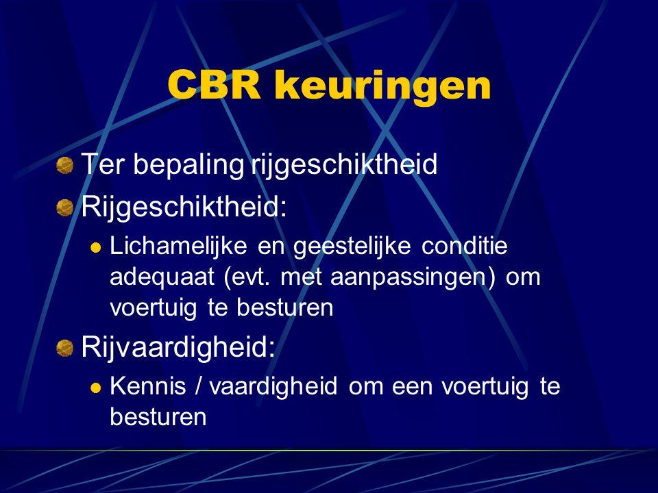CBR keuringen Ter bepaling rijgeschiktheid Rijgeschiktheid: