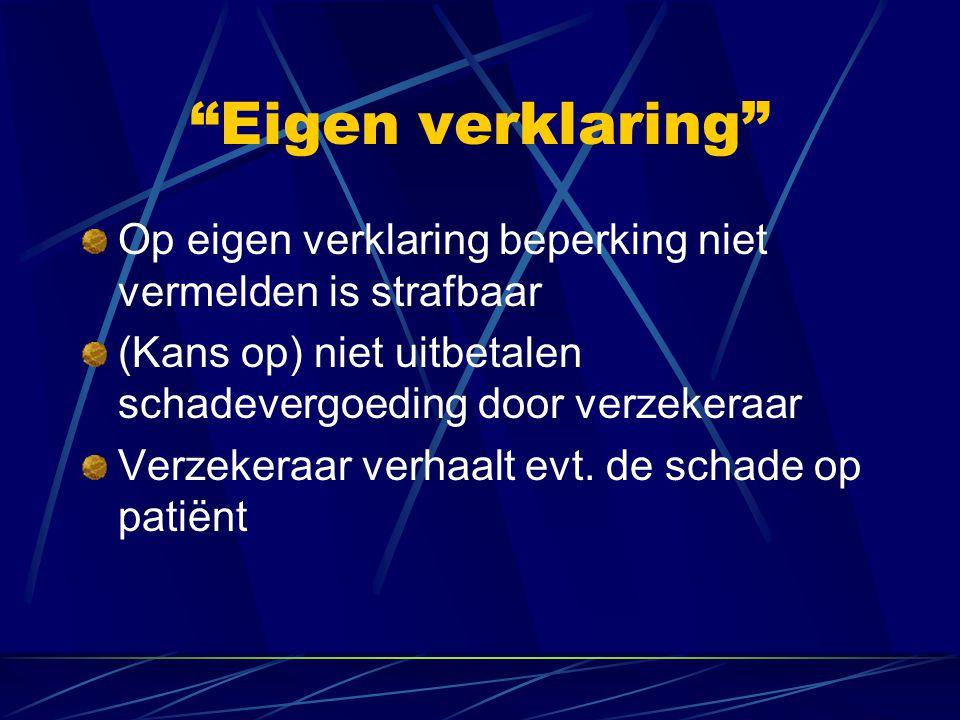 Eigen verklaring Op eigen verklaring beperking niet vermelden is strafbaar. (Kans op) niet uitbetalen schadevergoeding door verzekeraar.