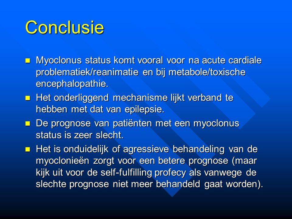Conclusie Myoclonus status komt vooral voor na acute cardiale problematiek/reanimatie en bij metabole/toxische encephalopathie.