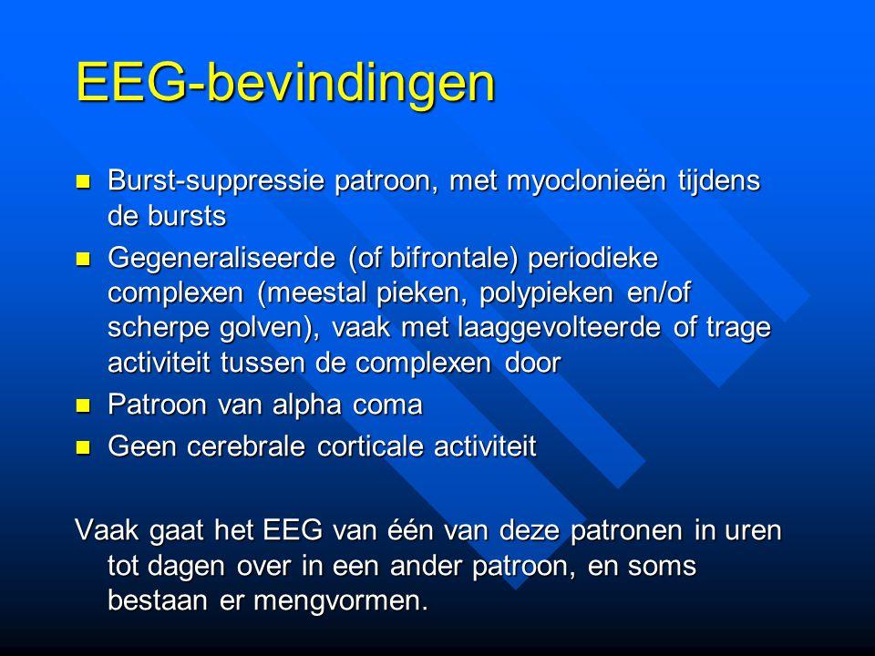 EEG-bevindingen Burst-suppressie patroon, met myoclonieën tijdens de bursts.
