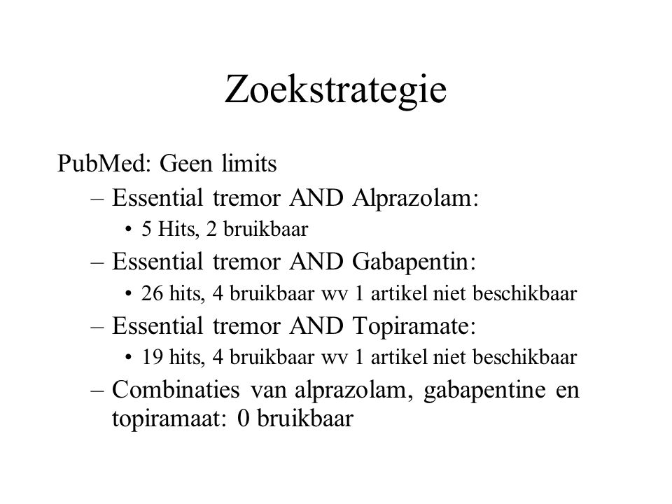 Zoekstrategie PubMed: Geen limits Essential tremor AND Alprazolam: