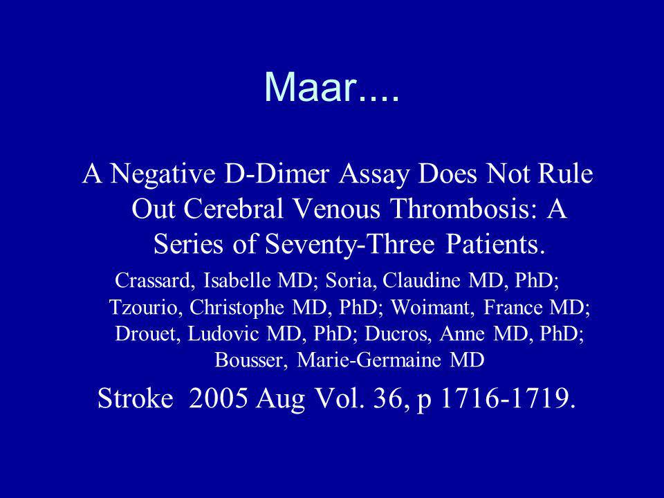 Maar.... A Negative D-Dimer Assay Does Not Rule Out Cerebral Venous Thrombosis: A Series of Seventy-Three Patients.