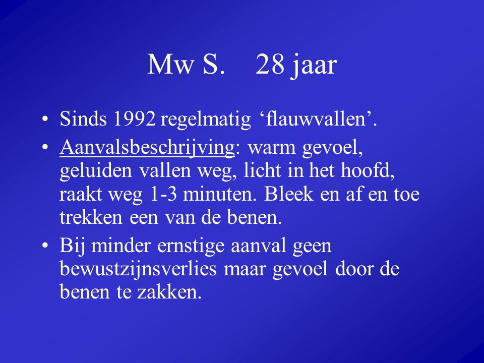 Mw S. 28 jaar Sinds 1992 regelmatig 'flauwvallen'.