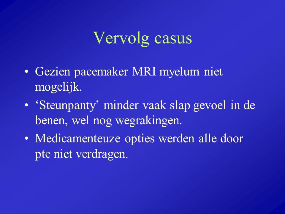 Vervolg casus Gezien pacemaker MRI myelum niet mogelijk.