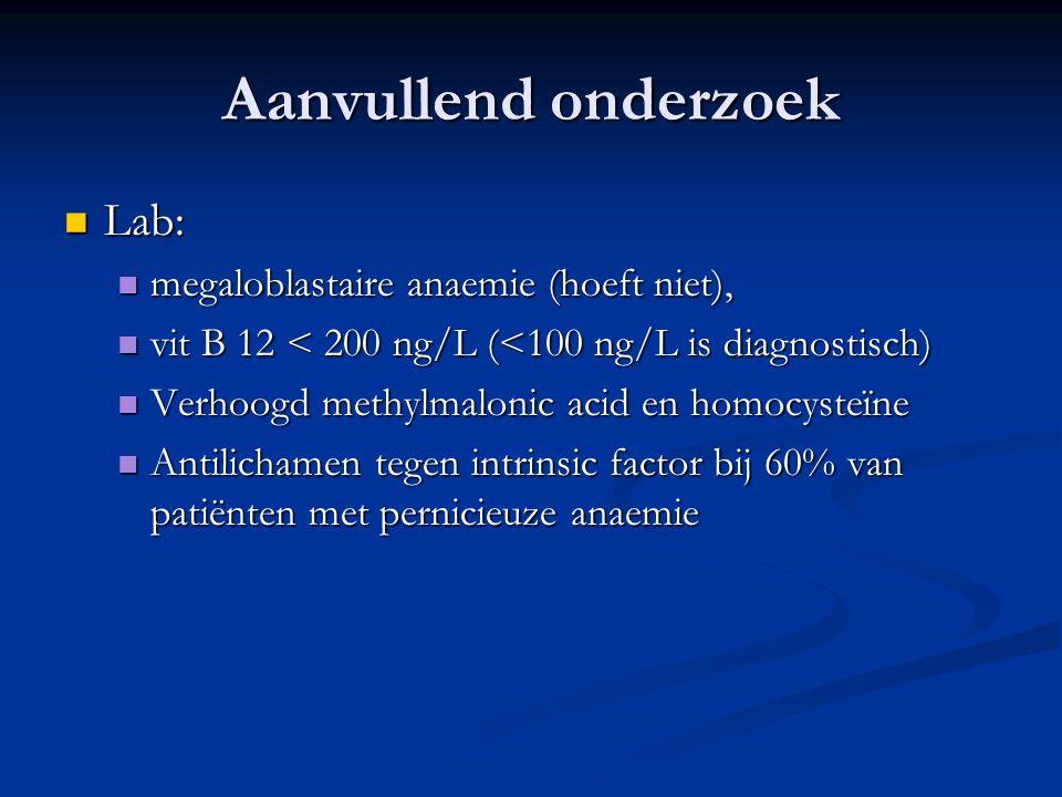 Aanvullend onderzoek Lab: megaloblastaire anaemie (hoeft niet),