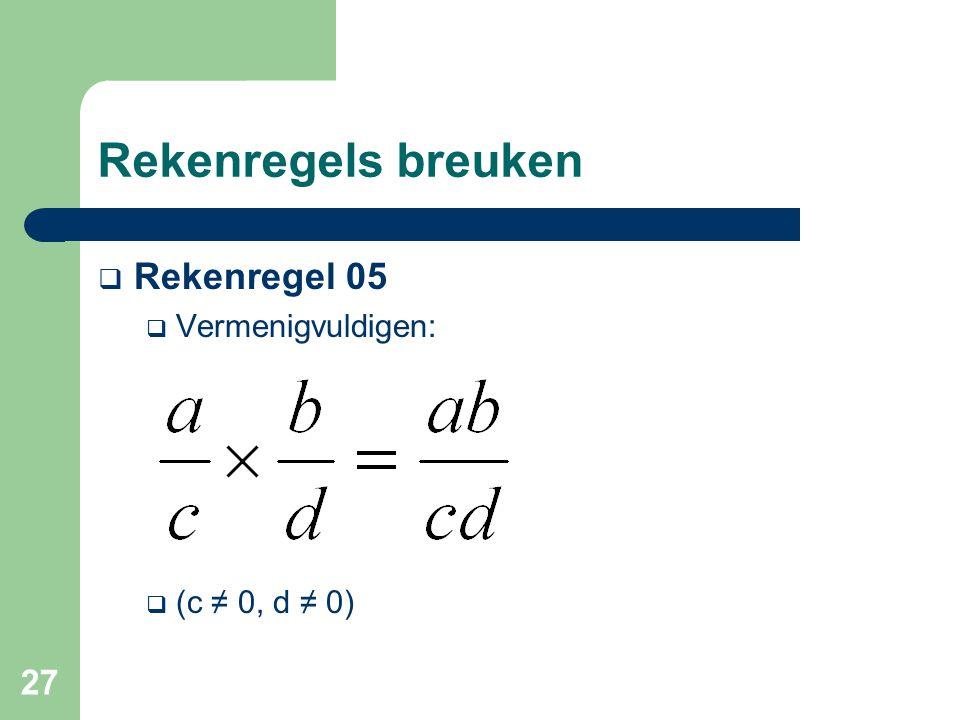 Rekenregels breuken Rekenregel 05 Vermenigvuldigen: (c ≠ 0, d ≠ 0)