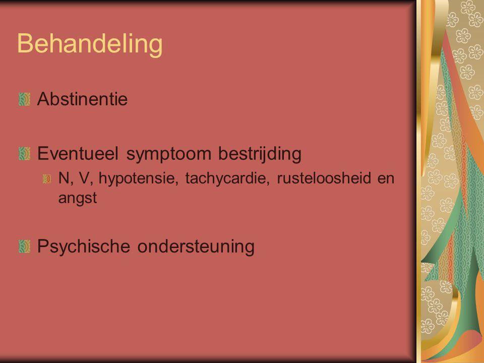 Behandeling Abstinentie Eventueel symptoom bestrijding