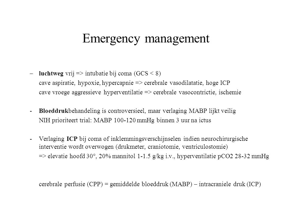 Emergency management luchtweg vrij => intubatie bij coma (GCS < 8) cave aspiratie, hypoxie, hypercapnie => cerebrale vasodilatatie, hoge ICP.