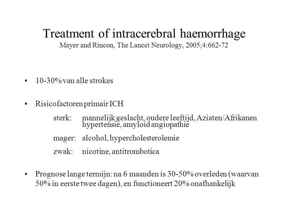 Treatment of intracerebral haemorrhage Mayer and Rincon, The Lancet Neurology, 2005;4:662-72