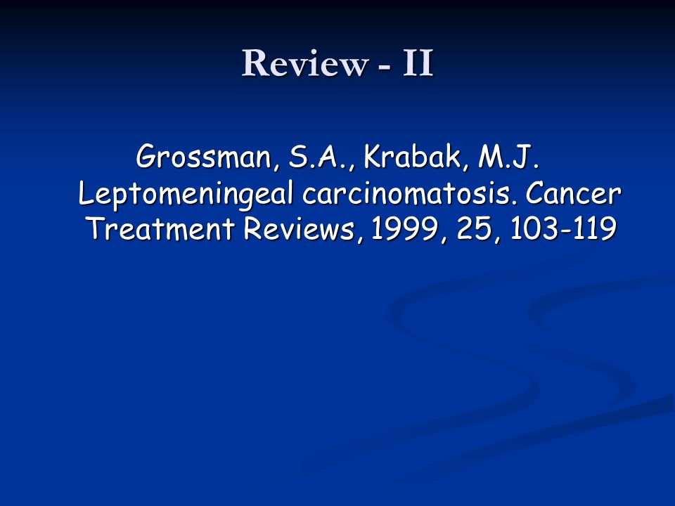 Review - II Grossman, S.A., Krabak, M.J. Leptomeningeal carcinomatosis.