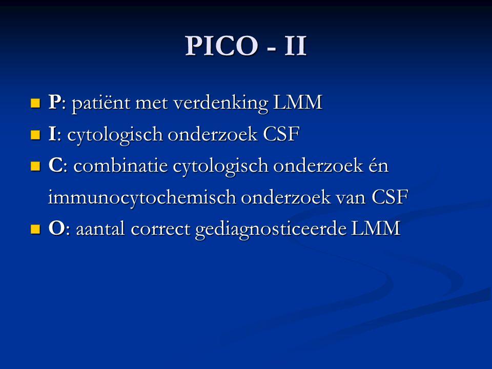 PICO - II P: patiënt met verdenking LMM I: cytologisch onderzoek CSF