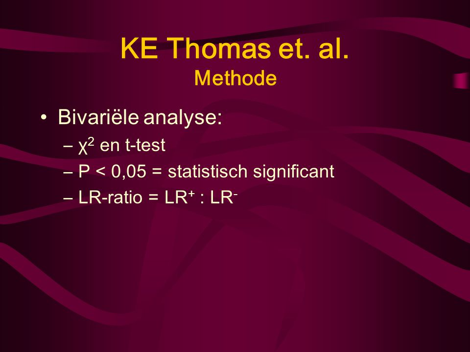 KE Thomas et. al. Methode Bivariële analyse: χ2 en t-test