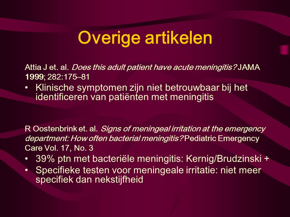 Overige artikelen Attia J et. al. Does this adult patient have acute meningitis JAMA. 1999; 282:175–81.