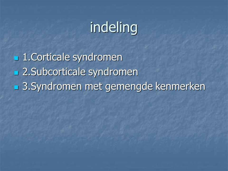 indeling 1.Corticale syndromen 2.Subcorticale syndromen