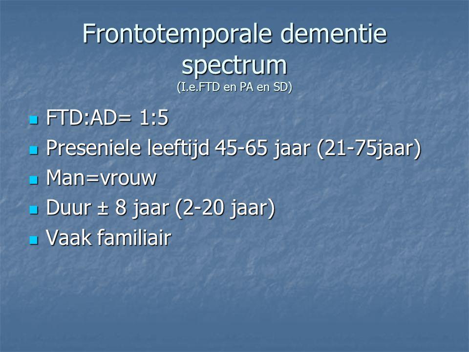 Frontotemporale dementie spectrum (I.e.FTD en PA en SD)