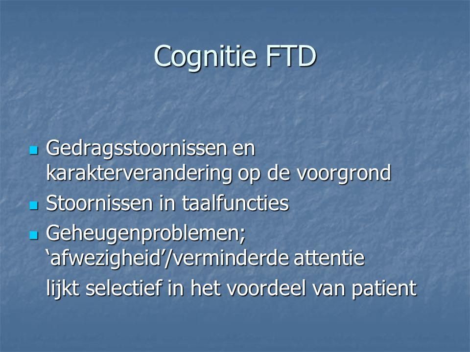 Cognitie FTD Gedragsstoornissen en karakterverandering op de voorgrond