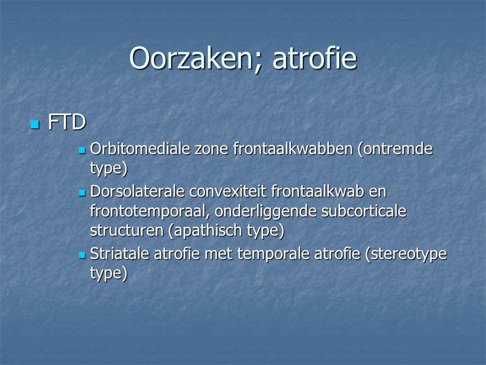 Oorzaken; atrofie FTD. Orbitomediale zone frontaalkwabben (ontremde type)