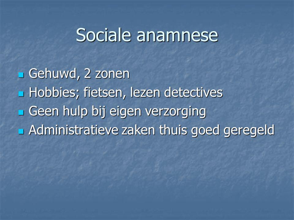 Sociale anamnese Gehuwd, 2 zonen Hobbies; fietsen, lezen detectives