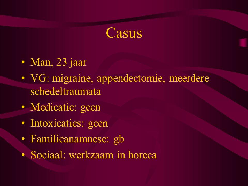 Casus Man, 23 jaar. VG: migraine, appendectomie, meerdere schedeltraumata. Medicatie: geen. Intoxicaties: geen.