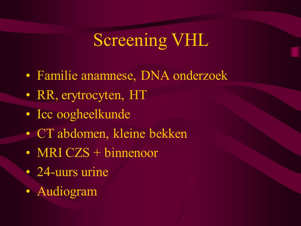 Screening VHL Familie anamnese, DNA onderzoek RR, erytrocyten, HT