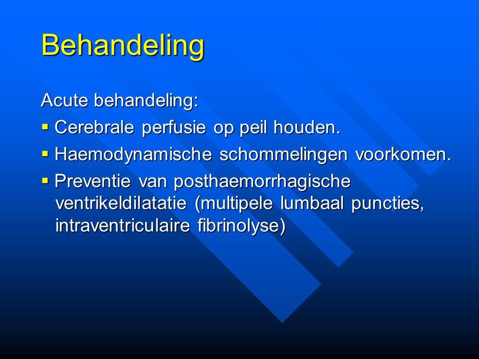 Behandeling Acute behandeling: Cerebrale perfusie op peil houden.
