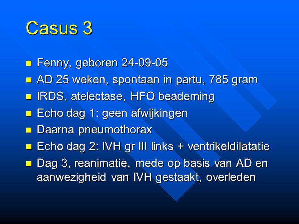 Casus 3 Fenny, geboren 24-09-05. AD 25 weken, spontaan in partu, 785 gram. IRDS, atelectase, HFO beademing.