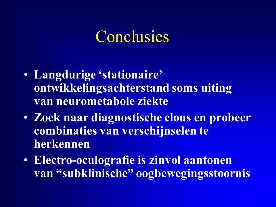 Conclusies Langdurige 'stationaire' ontwikkelingsachterstand soms uiting van neurometabole ziekte.