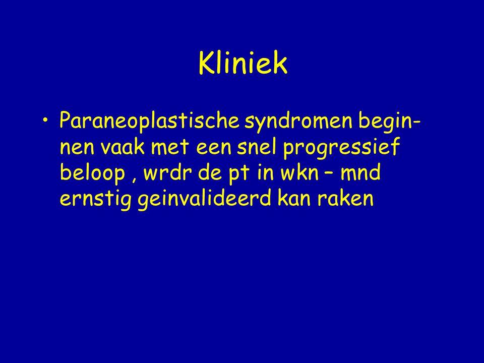 Kliniek Paraneoplastische syndromen begin-nen vaak met een snel progressief beloop , wrdr de pt in wkn – mnd ernstig geinvalideerd kan raken.