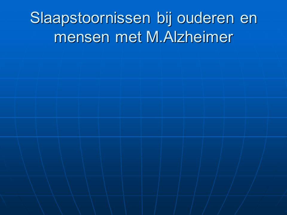 Slaapstoornissen bij ouderen en mensen met M.Alzheimer