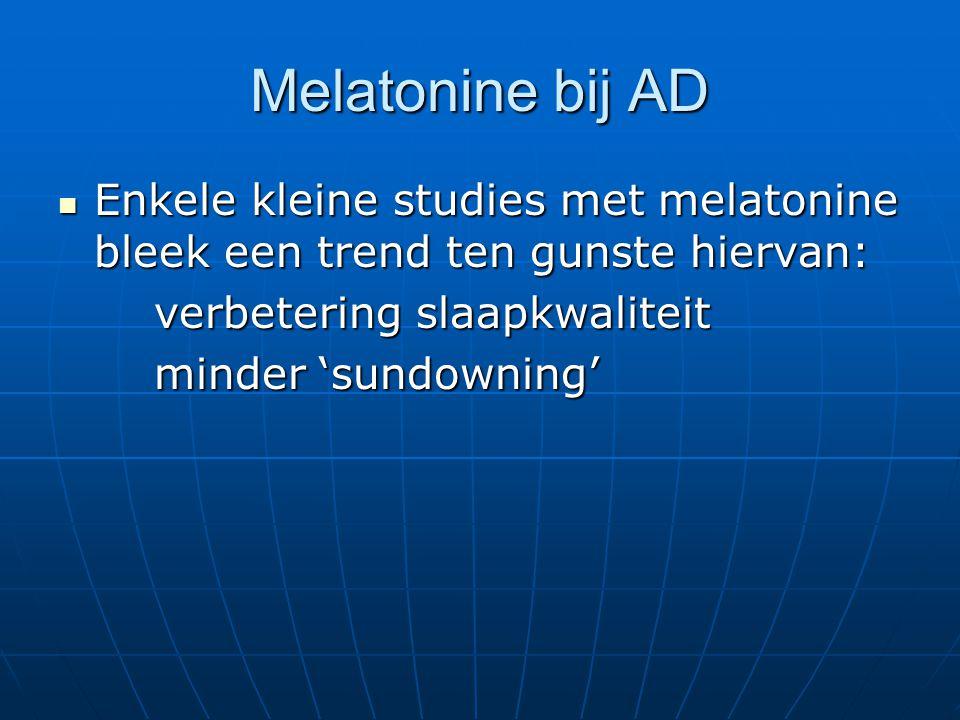 Melatonine bij AD Enkele kleine studies met melatonine bleek een trend ten gunste hiervan: verbetering slaapkwaliteit.
