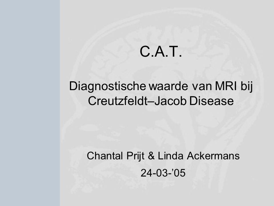 C.A.T. Diagnostische waarde van MRI bij Creutzfeldt–Jacob Disease
