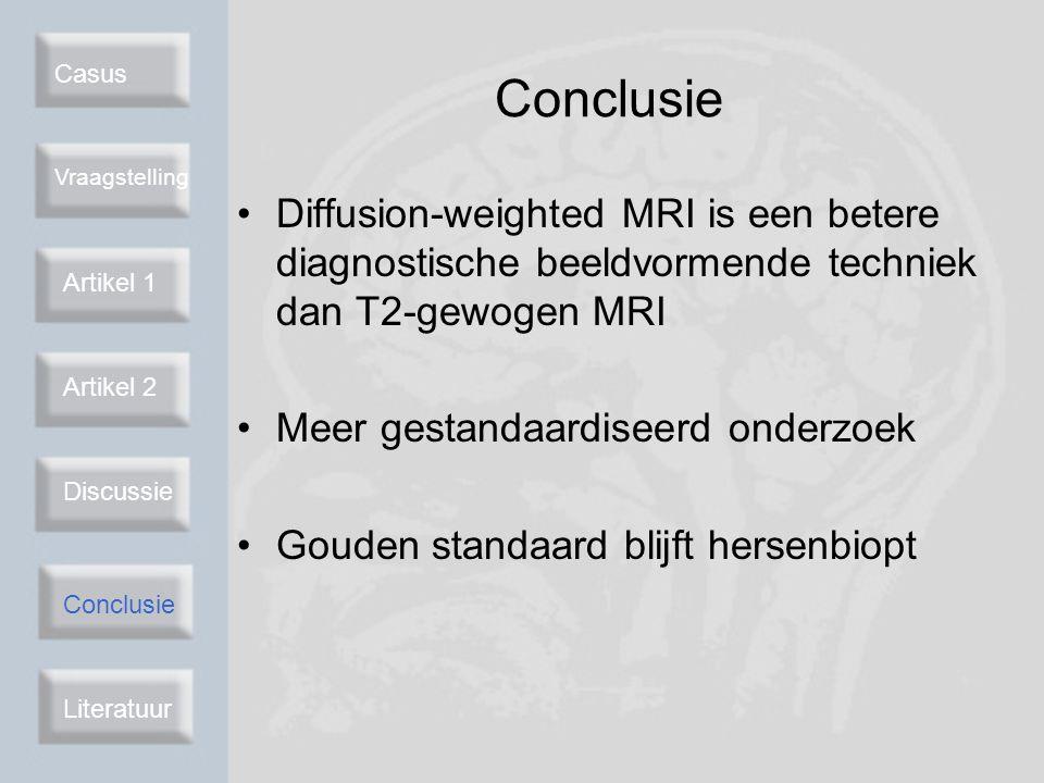 Conclusie Casus. Vraagstelling. Diffusion-weighted MRI is een betere diagnostische beeldvormende techniek dan T2-gewogen MRI.