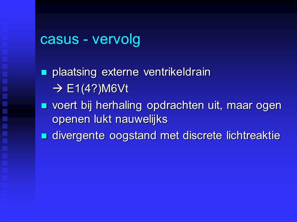 casus - vervolg plaatsing externe ventrikeldrain  E1(4 )M6Vt