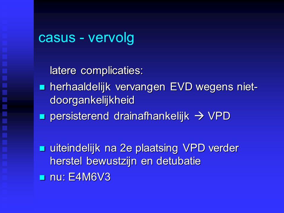 casus - vervolg latere complicaties:
