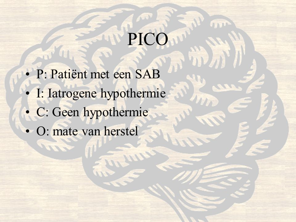 PICO P: Patiënt met een SAB I: Iatrogene hypothermie