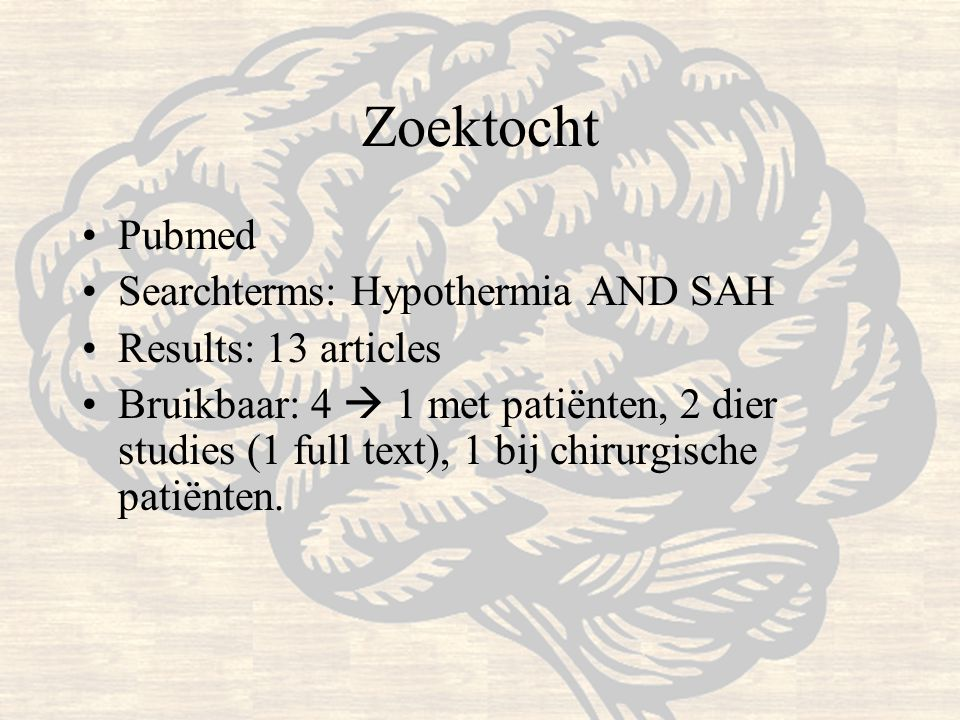 Zoektocht Pubmed Searchterms: Hypothermia AND SAH Results: 13 articles