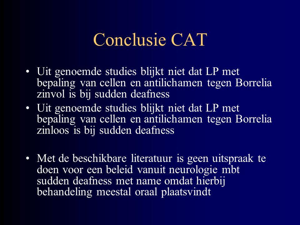 Conclusie CAT Uit genoemde studies blijkt niet dat LP met bepaling van cellen en antilichamen tegen Borrelia zinvol is bij sudden deafness.
