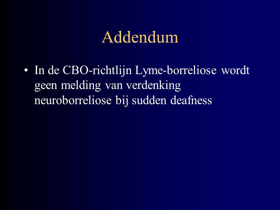 Addendum In de CBO-richtlijn Lyme-borreliose wordt geen melding van verdenking neuroborreliose bij sudden deafness.