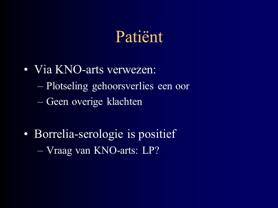 Patiënt Via KNO-arts verwezen: Borrelia-serologie is positief